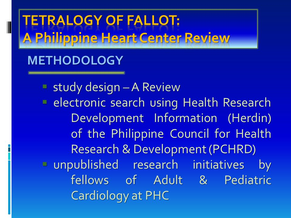  study design – A Review  electronic search using Health Research Development Information (Herdin) of the Philippine Council for Health Research & Development (PCHRD)  unpublished research initiatives by fellows of Adult & Pediatric Cardiology at PHC METHODOLOGY