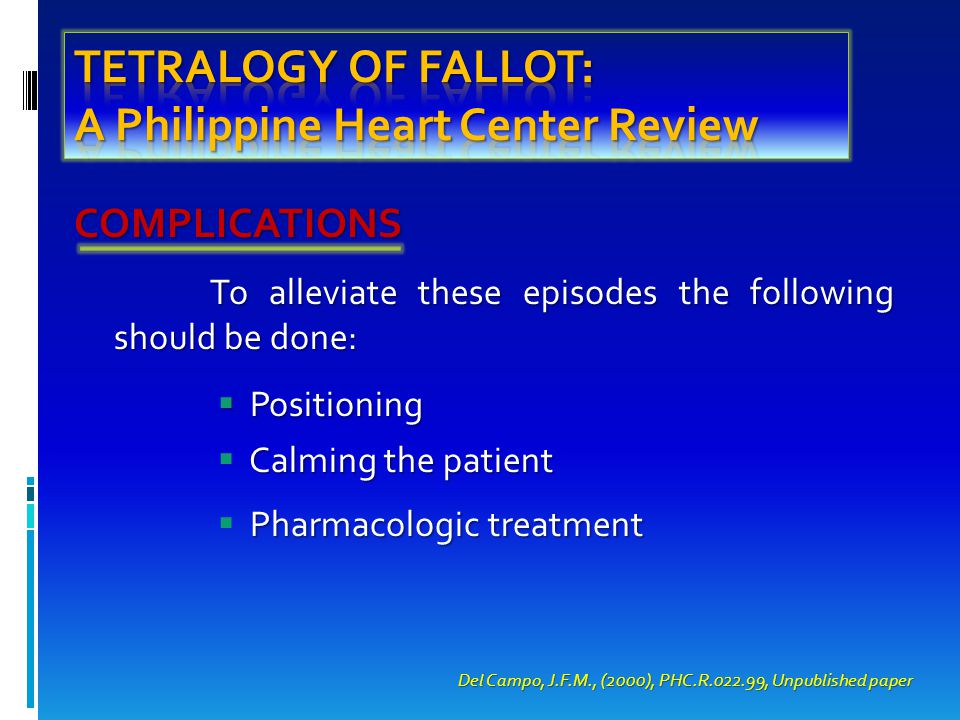 COMPLICATIONS To alleviate these episodes the following should be done:  Positioning Calming the patient  Calming the patient Pharmacologic treatment  Pharmacologic treatment Del Campo, J.F.M., (2000), PHC.R.022.99, Unpublished paper