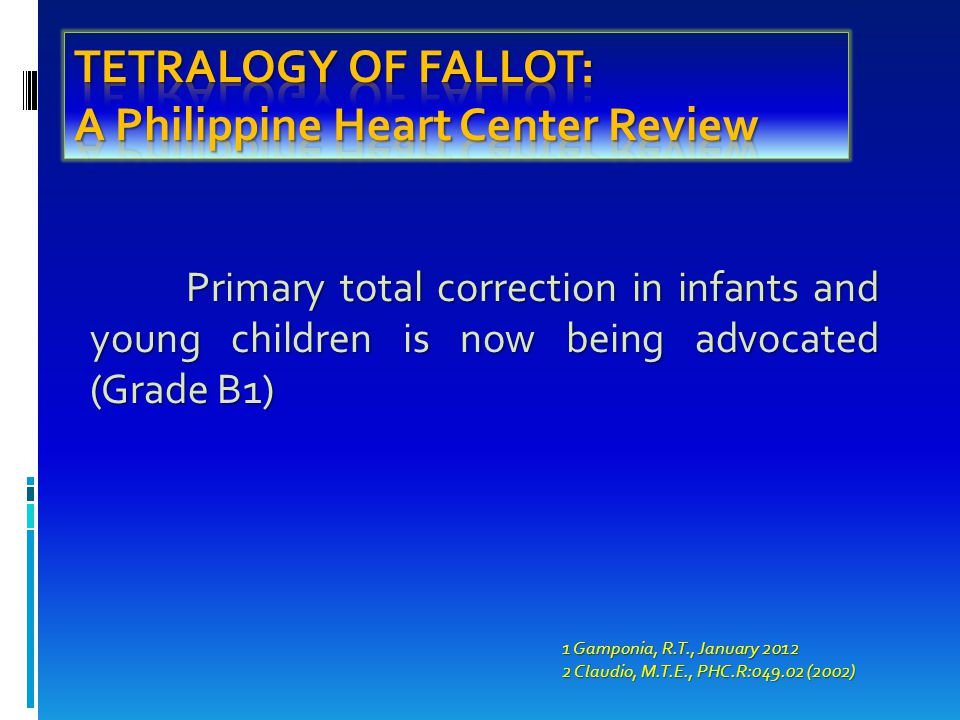 Primary total correction in infants and young children is now being advocated (Grade B1) 1 Gamponia, R.T., January 2012 2 Claudio, M.T.E., PHC.R:049.02 (2002)
