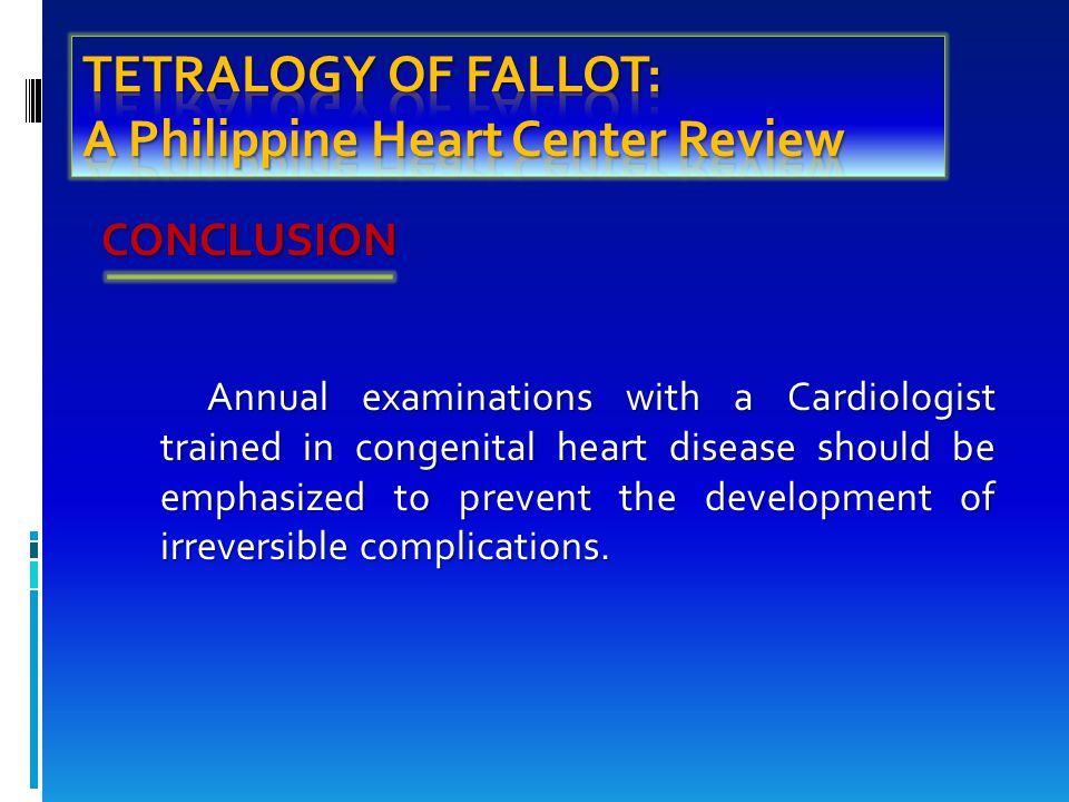 CONCLUSION CONCLUSION Annual examinations with a Cardiologist trained in congenital heart disease should be emphasized to prevent the development of irreversible complications.