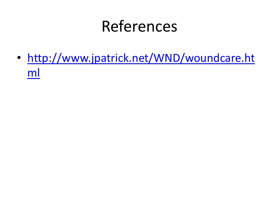 References http://www.jpatrick.net/WND/woundcare.ht ml http://www.jpatrick.net/WND/woundcare.ht ml