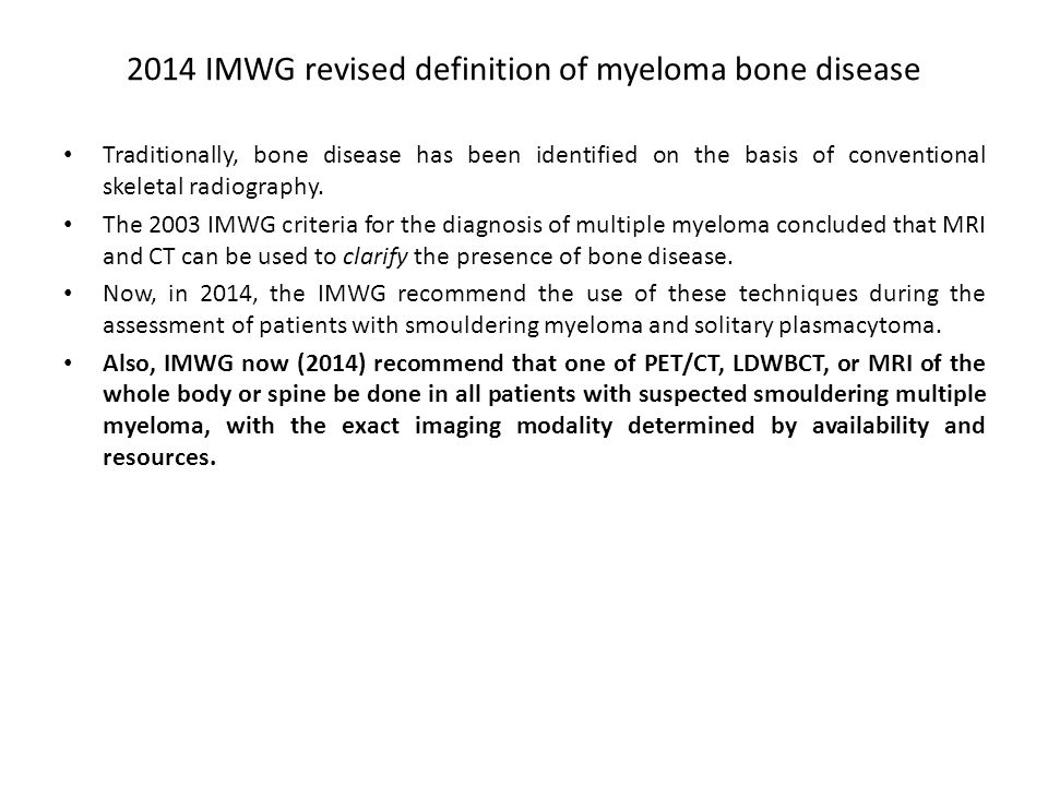 2014 IMWG revised definition of myeloma bone disease Traditionally, bone disease has been identified on the basis of conventional skeletal radiography.