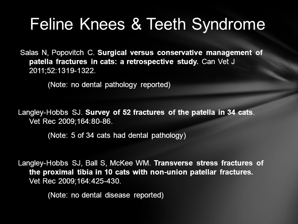 Feline Knees & Teeth Syndrome Salas N, Popovitch C. Surgical versus conservative management of patella fractures in cats: a retrospective study. Can V