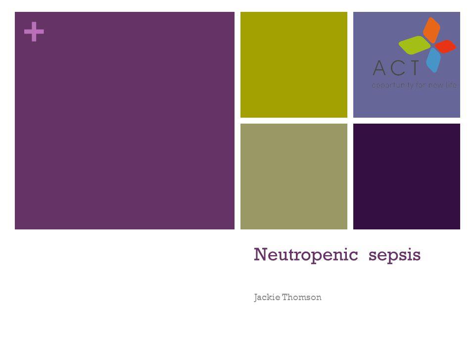 + Neutropenic sepsis Jackie Thomson