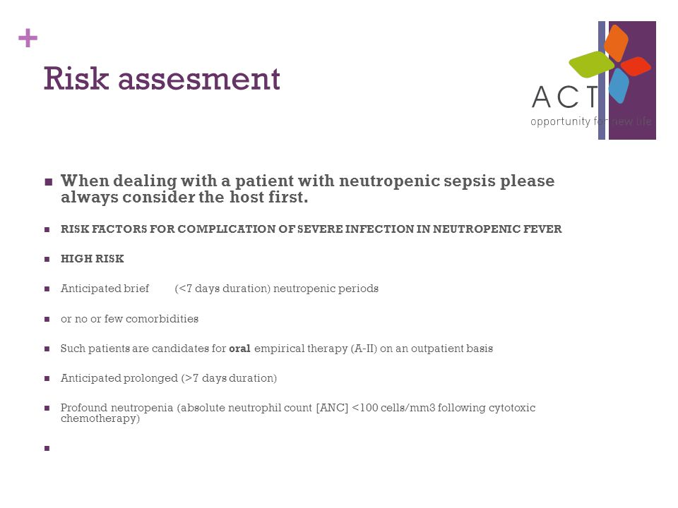 + Risk assesment When dealing with a patient with neutropenic sepsis please always consider the host first.