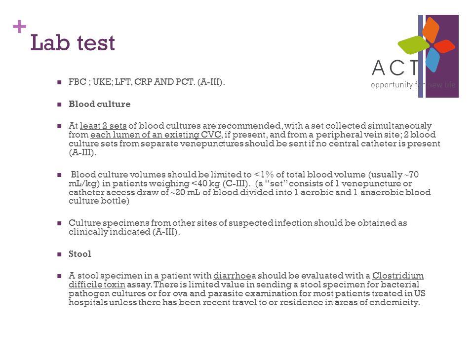 + Lab test FBC ; UKE; LFT, CRP AND PCT. (A-III).