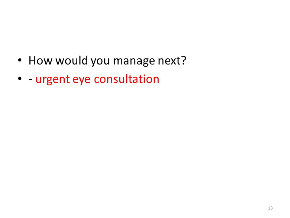 How would you manage next? - urgent eye consultation 18