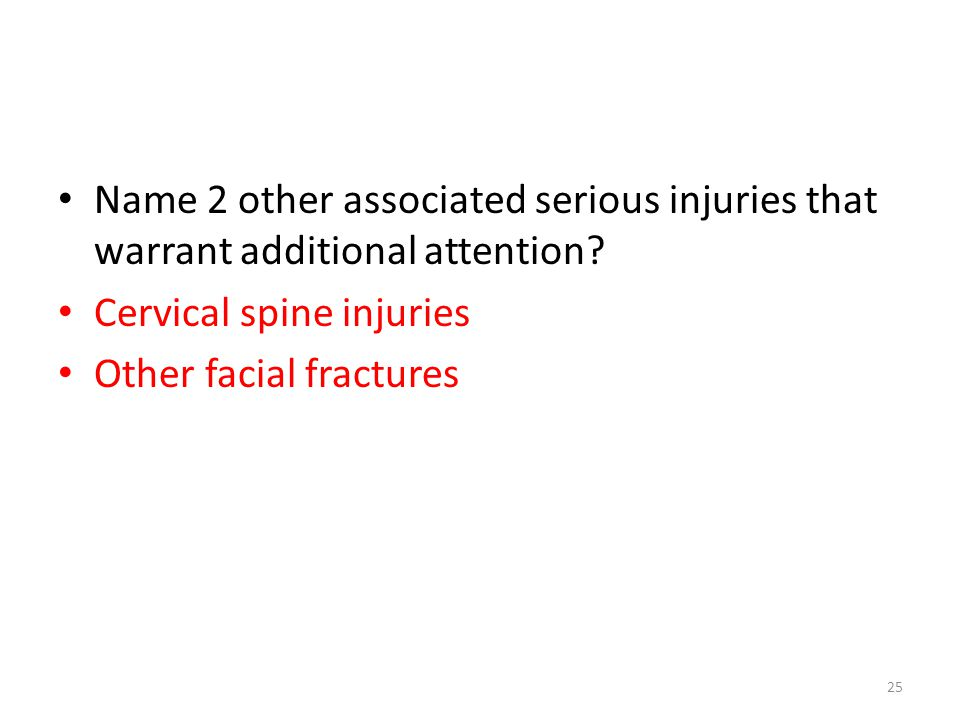25 Name 2 other associated serious injuries that warrant additional attention.