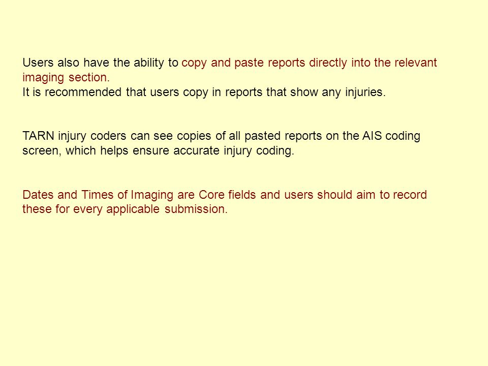 Users also have the ability to copy and paste reports directly into the relevant imaging section. It is recommended that users copy in reports that sh