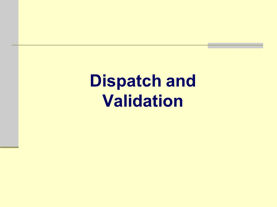 Dispatch and Validation