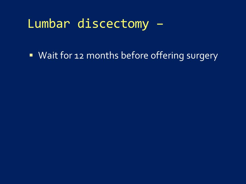 Lumbar discectomy –  Wait for 12 months before offering surgery
