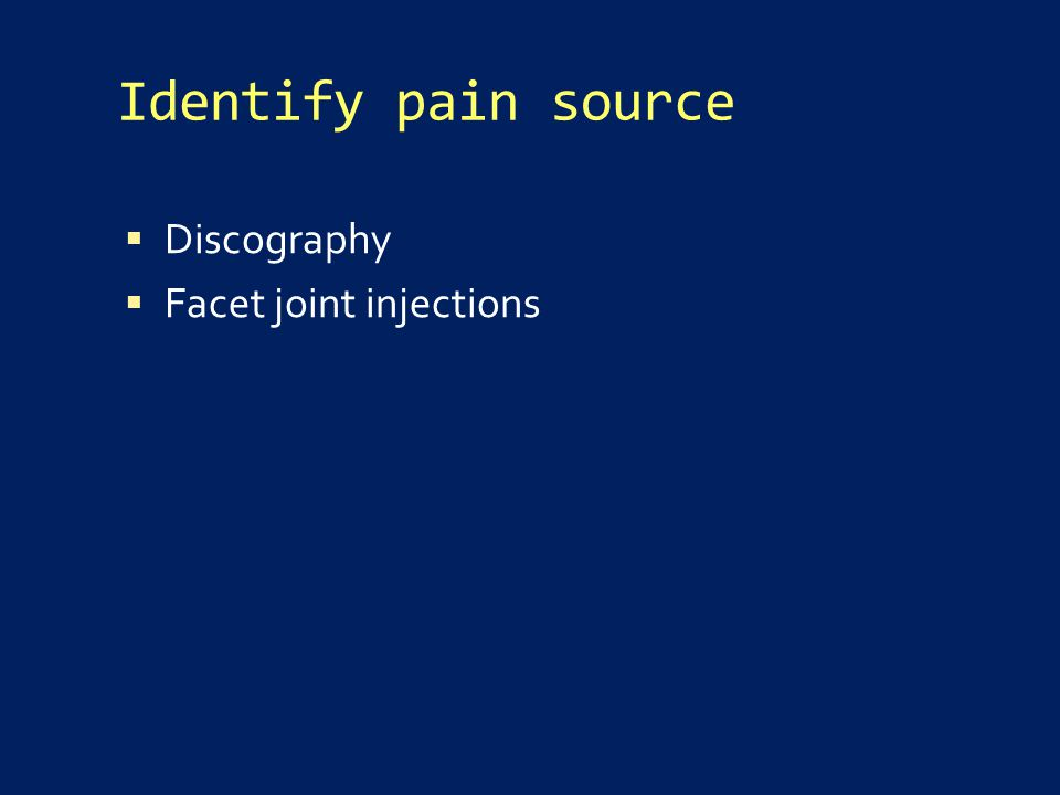 Identify pain source  Discography  Facet joint injections