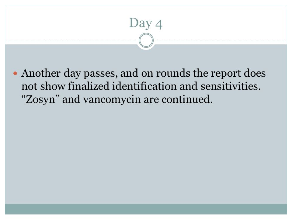 Day 4 Another day passes, and on rounds the report does not show finalized identification and sensitivities.
