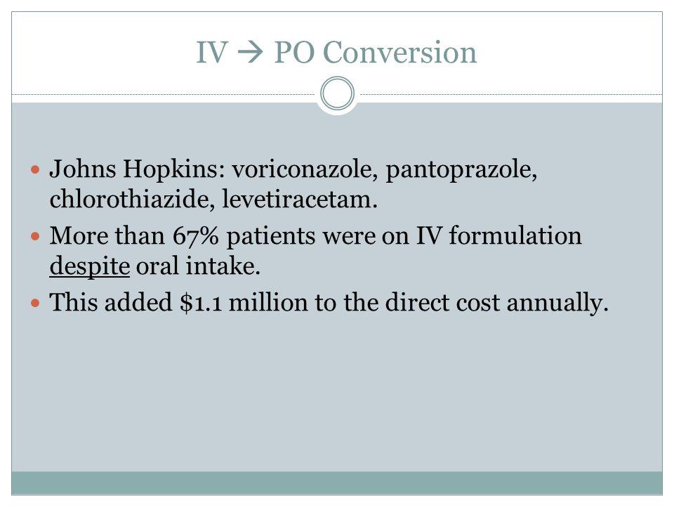 IV  PO Conversion Johns Hopkins: voriconazole, pantoprazole, chlorothiazide, levetiracetam.