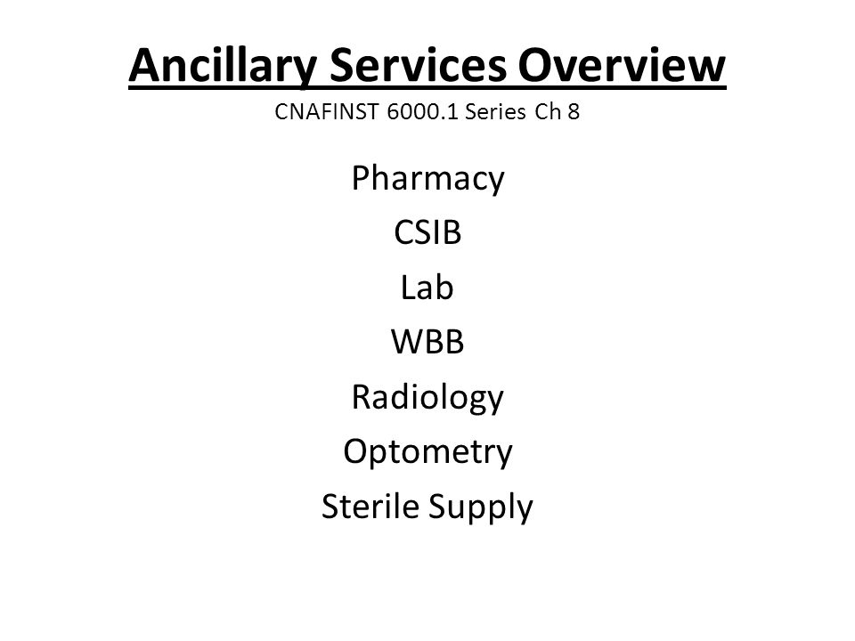 Ancillary Services Overview CNAFINST 6000.1 Series Ch 8 Pharmacy CSIB Lab WBB Radiology Optometry Sterile Supply
