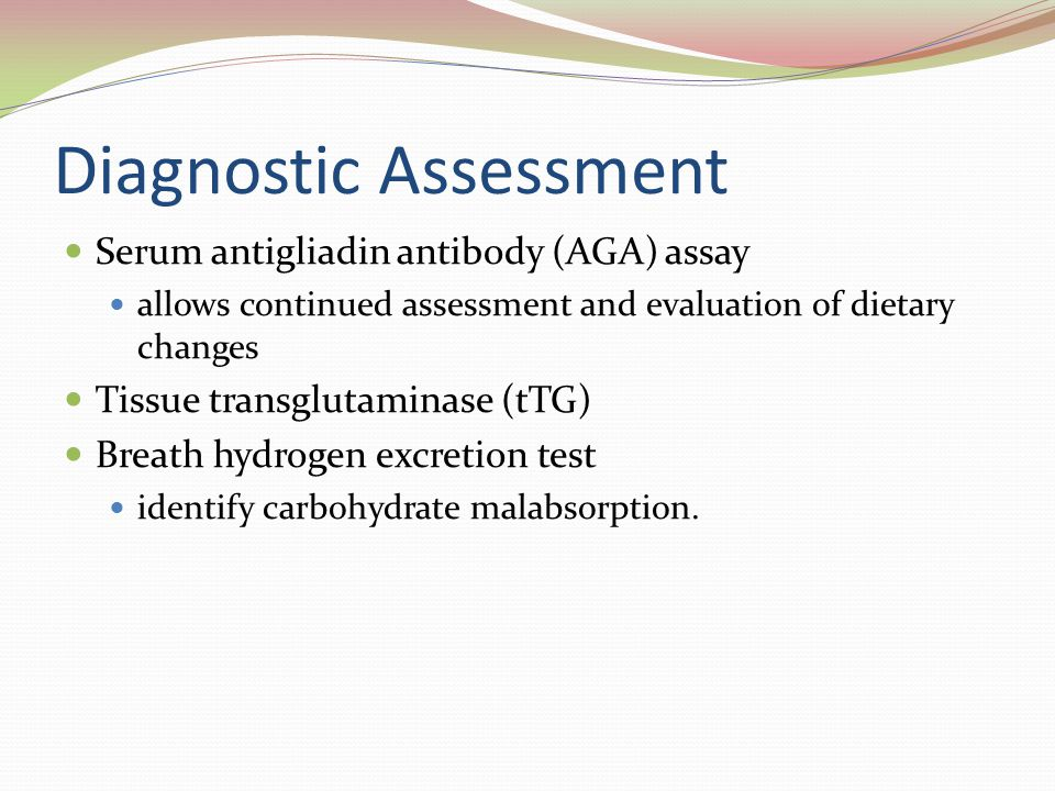 Diagnostic Assessment Serum antigliadin antibody (AGA) assay allows continued assessment and evaluation of dietary changes Tissue transglutaminase (tT