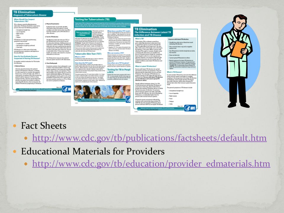 Fact Sheets http://www.cdc.gov/tb/publications/factsheets/default.htm Educational Materials for Providers http://www.cdc.gov/tb/education/provider_edmaterials.htm