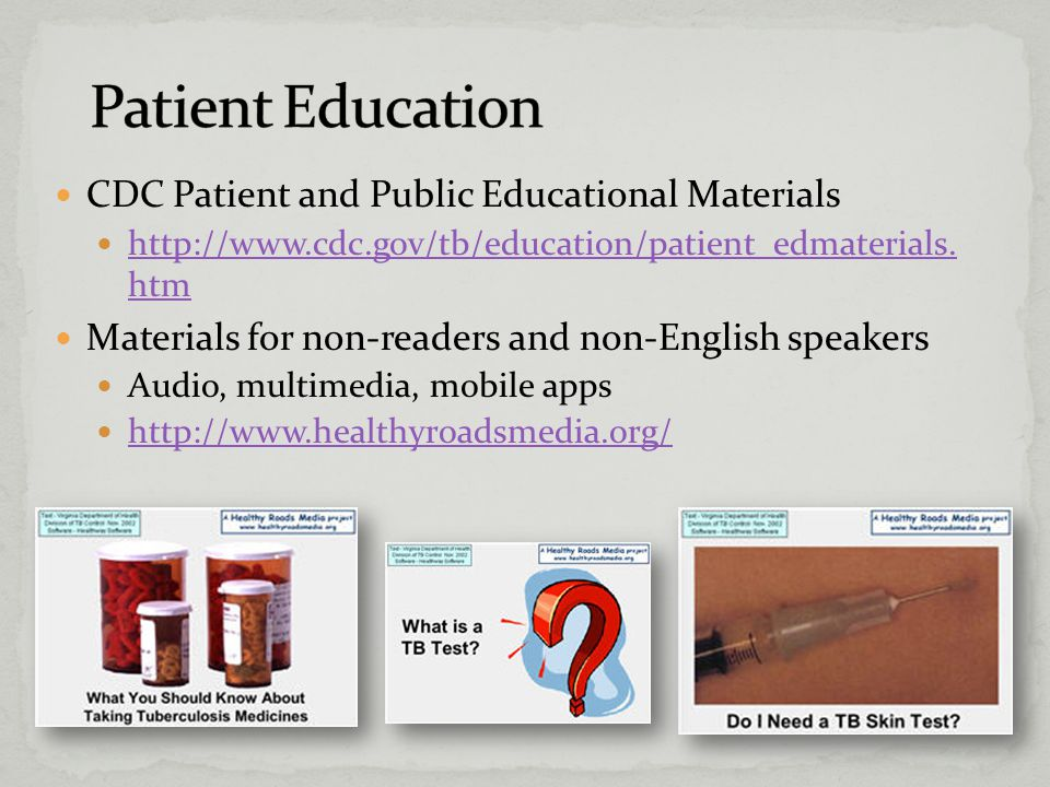 CDC Patient and Public Educational Materials http://www.cdc.gov/tb/education/patient_edmaterials.
