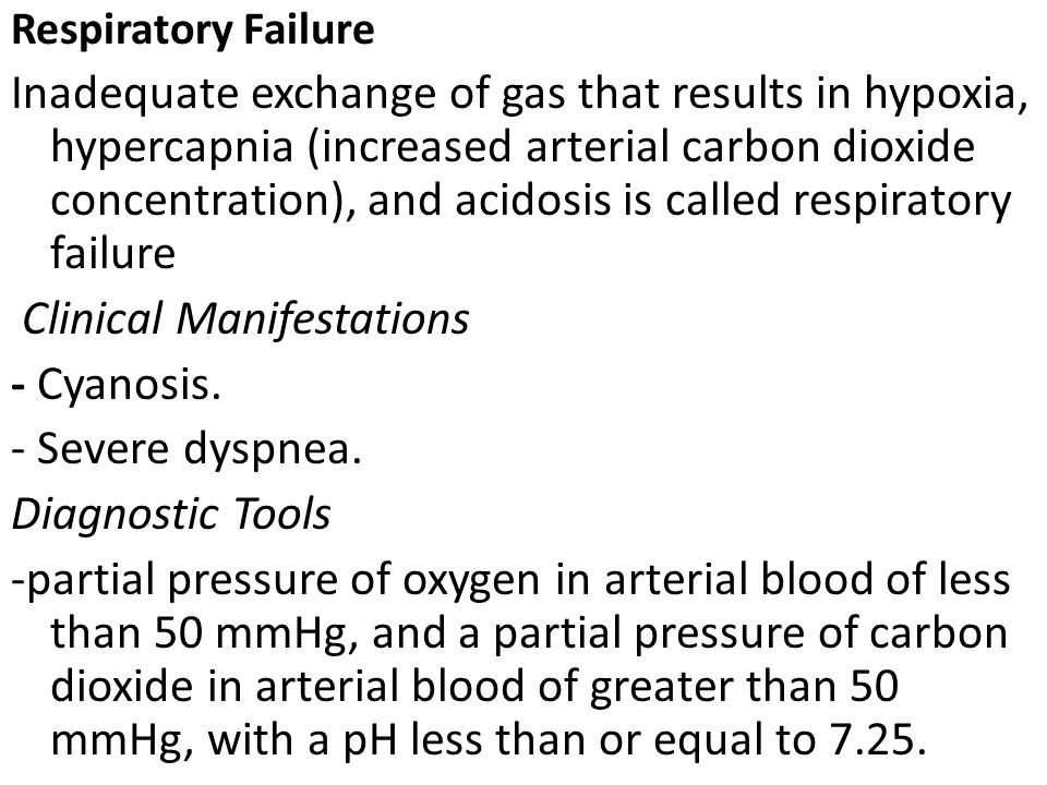 Respiratory Failure Inadequate exchange of gas that results in hypoxia, hypercapnia (increased arterial carbon dioxide concentration), and acidosis is