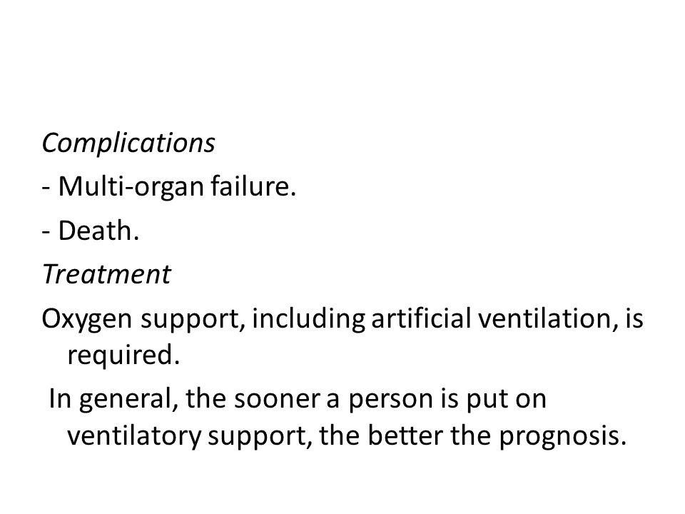 Complications - Multi-organ failure. - Death. Treatment Oxygen support, including artificial ventilation, is required. In general, the sooner a person