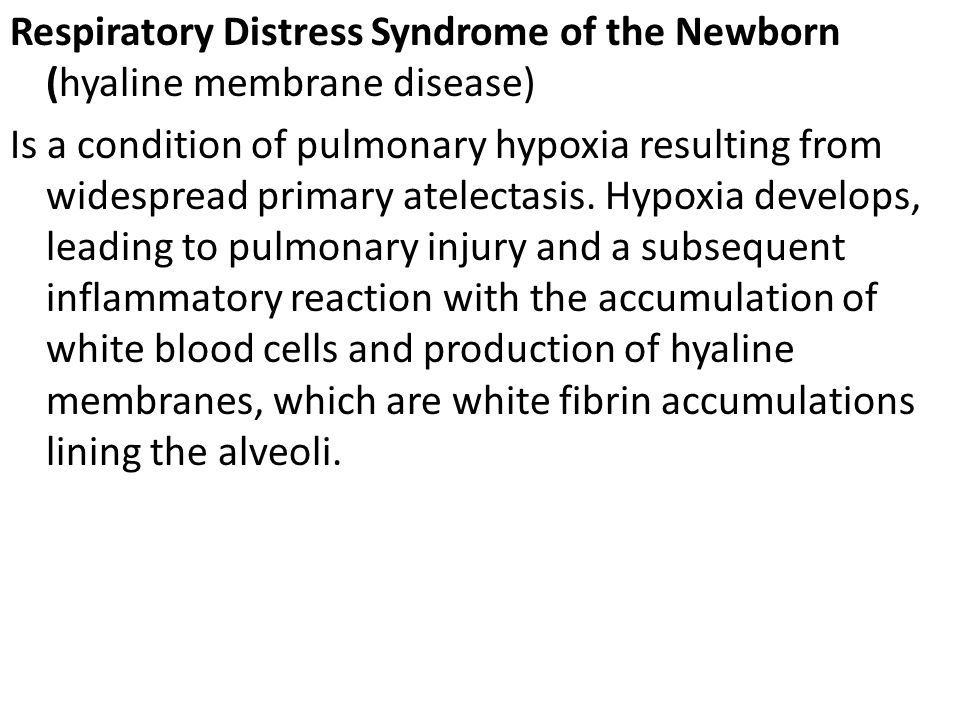 Respiratory Distress Syndrome of the Newborn (hyaline membrane disease) Is a condition of pulmonary hypoxia resulting from widespread primary atelecta