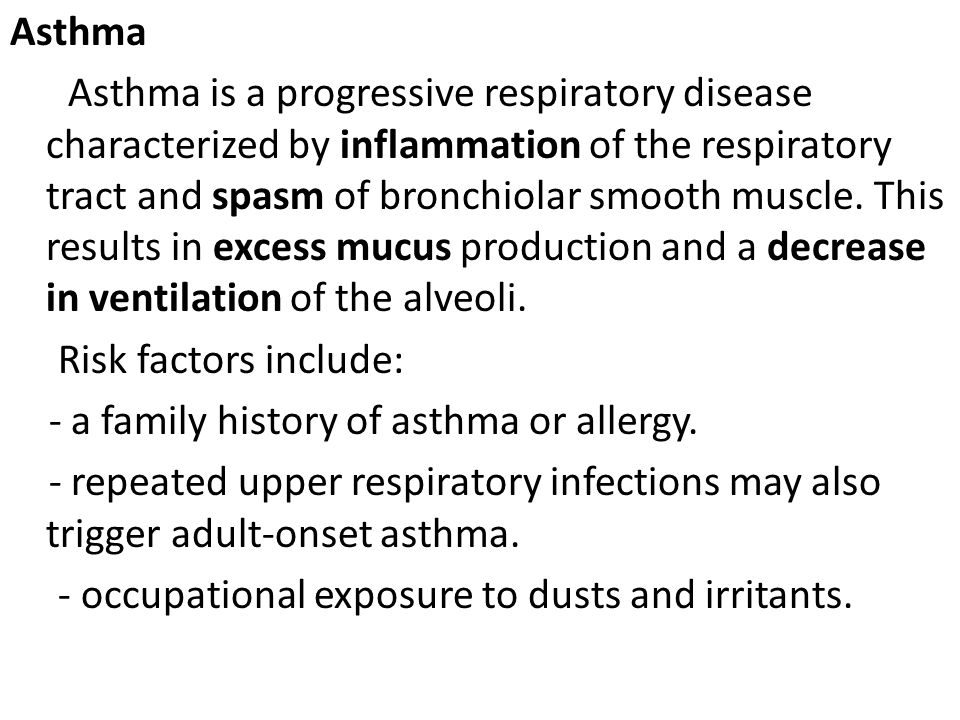 Asthma Asthma is a progressive respiratory disease characterized by inflammation of the respiratory tract and spasm of bronchiolar smooth muscle. This