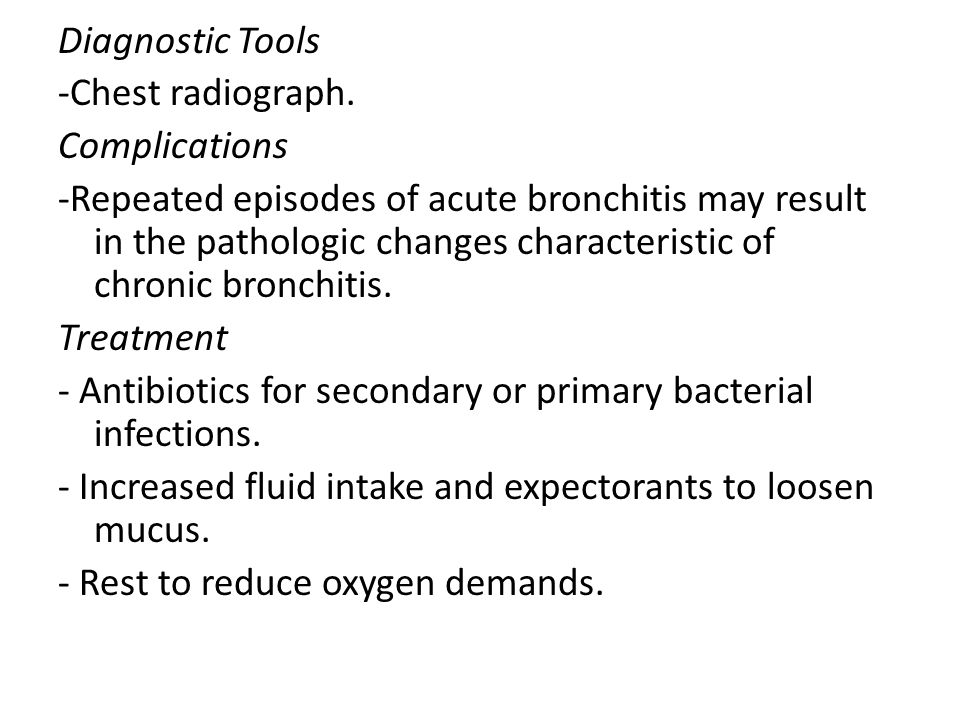 Diagnostic Tools -Chest radiograph. Complications -Repeated episodes of acute bronchitis may result in the pathologic changes characteristic of chroni