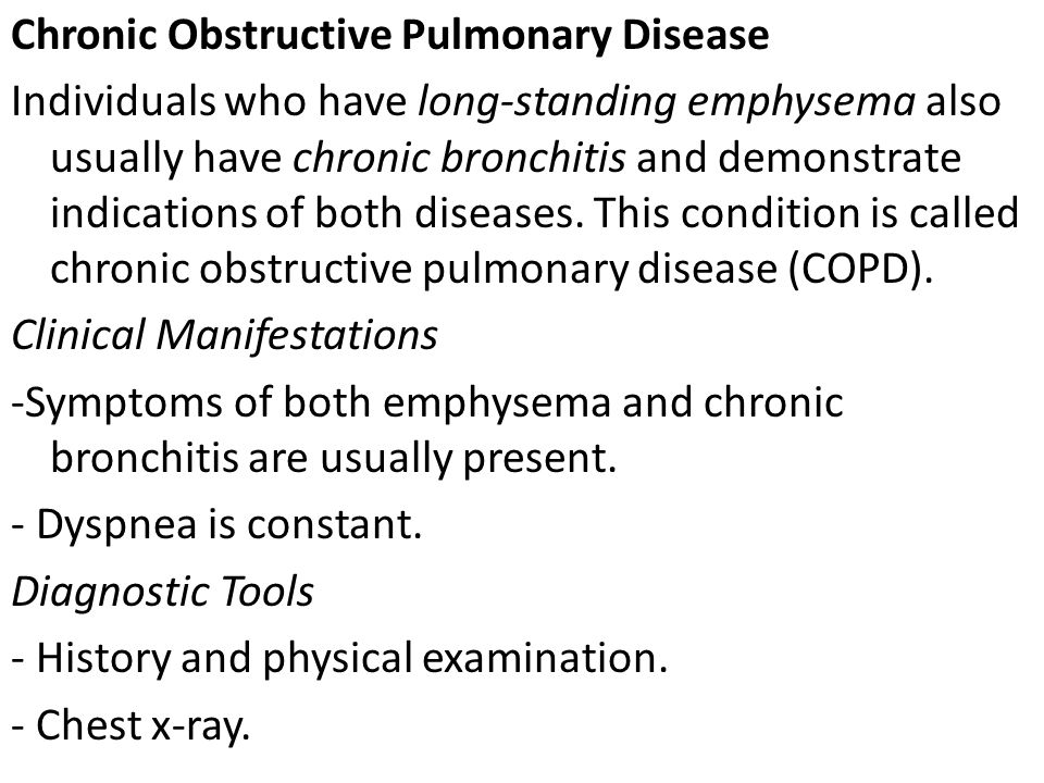 Chronic Obstructive Pulmonary Disease Individuals who have long-standing emphysema also usually have chronic bronchitis and demonstrate indications of