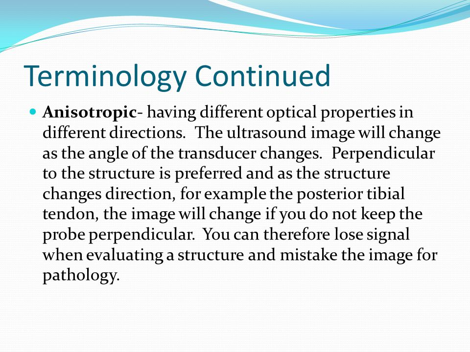 Terminology Continued Anisotropic- having different optical properties in different directions.