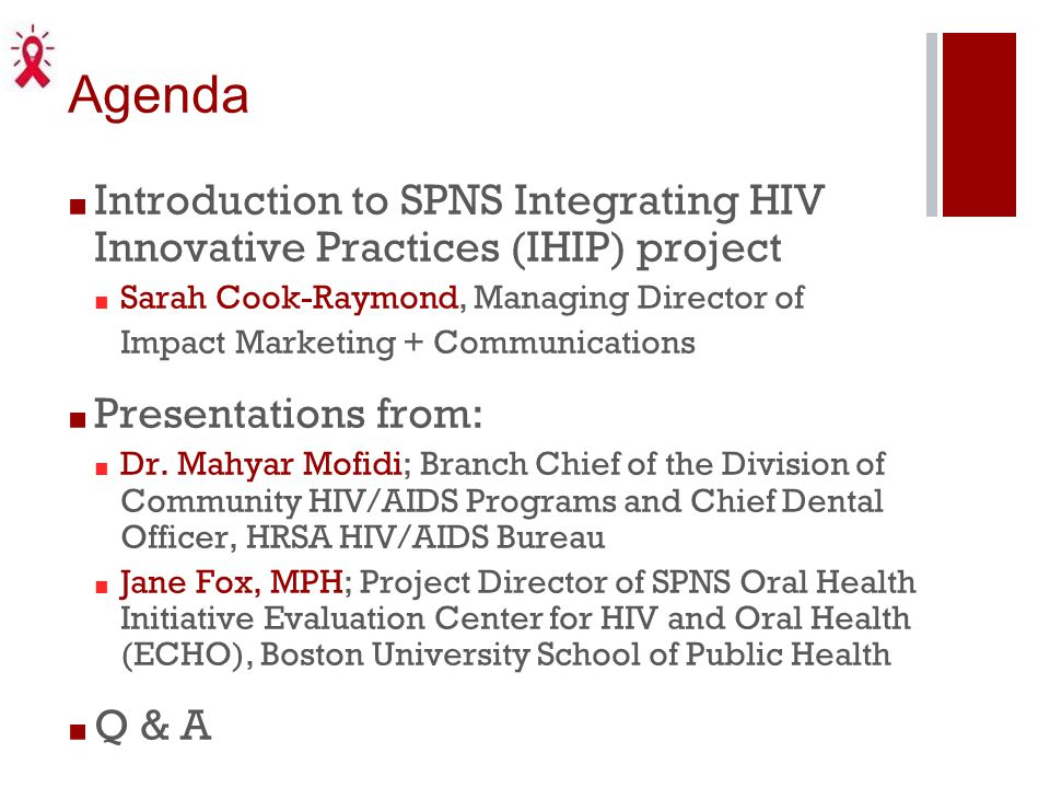 Agenda ■ Introduction to SPNS Integrating HIV Innovative Practices (IHIP) project ■ Sarah Cook-Raymond, Managing Director of Impact Marketing + Commun