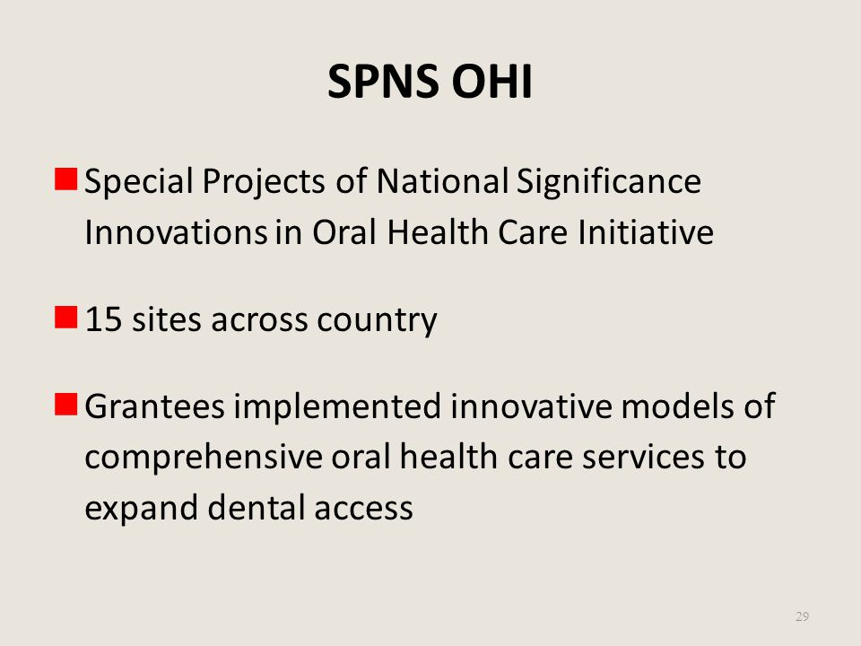 SPNS OHI Special Projects of National Significance Innovations in Oral Health Care Initiative 15 sites across country Grantees implemented innovative