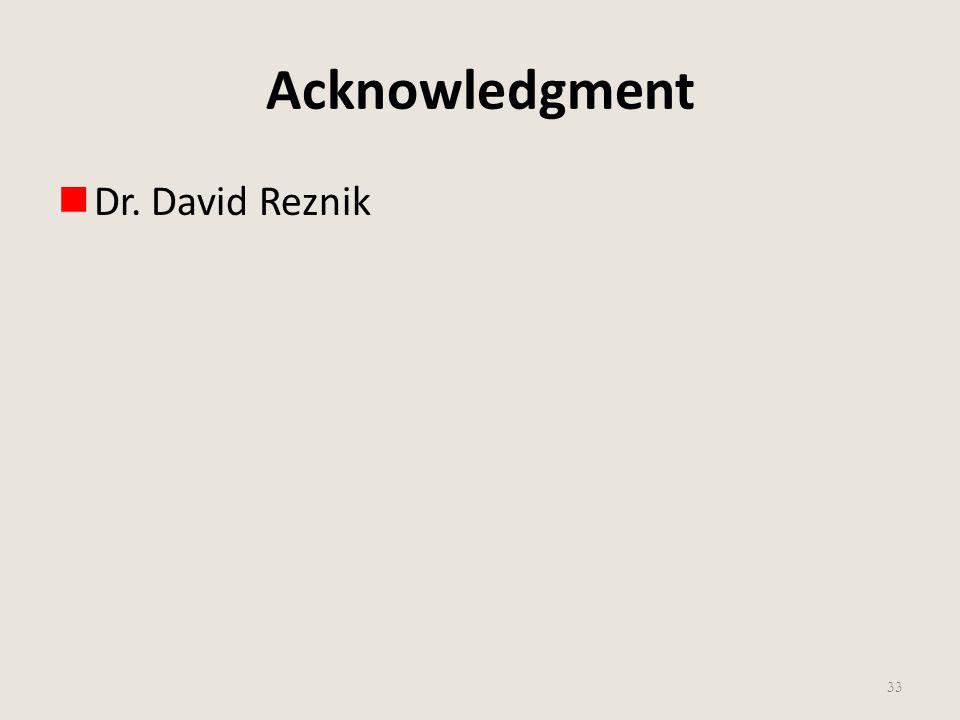 Acknowledgment Dr. David Reznik 33