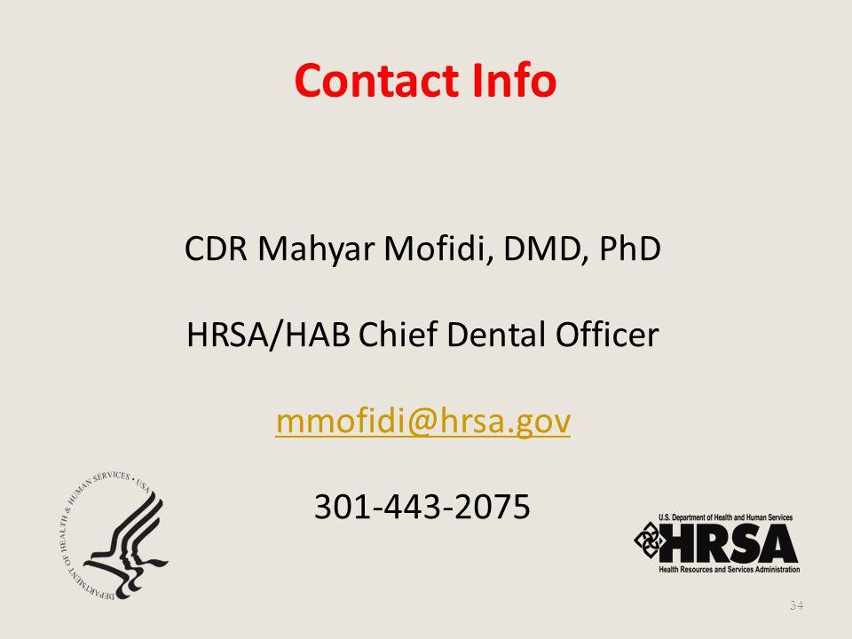 Contact Info CDR Mahyar Mofidi, DMD, PhD HRSA/HAB Chief Dental Officer mmofidi@hrsa.gov 301-443-2075 34