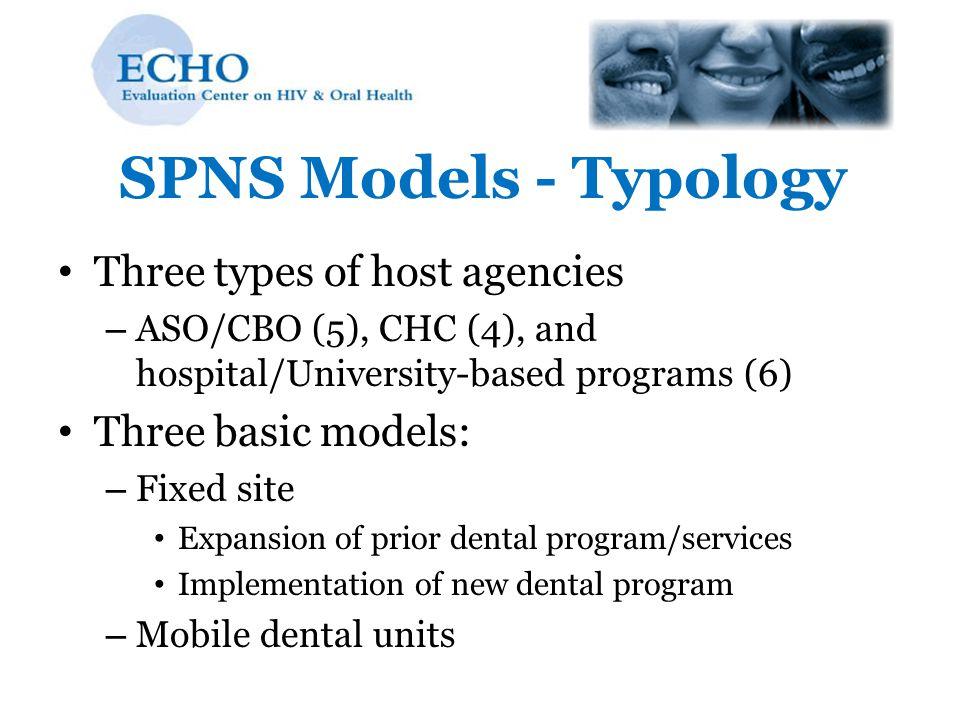 SPNS Models - Typology Three types of host agencies – ASO/CBO (5), CHC (4), and hospital/University-based programs (6) Three basic models: – Fixed sit