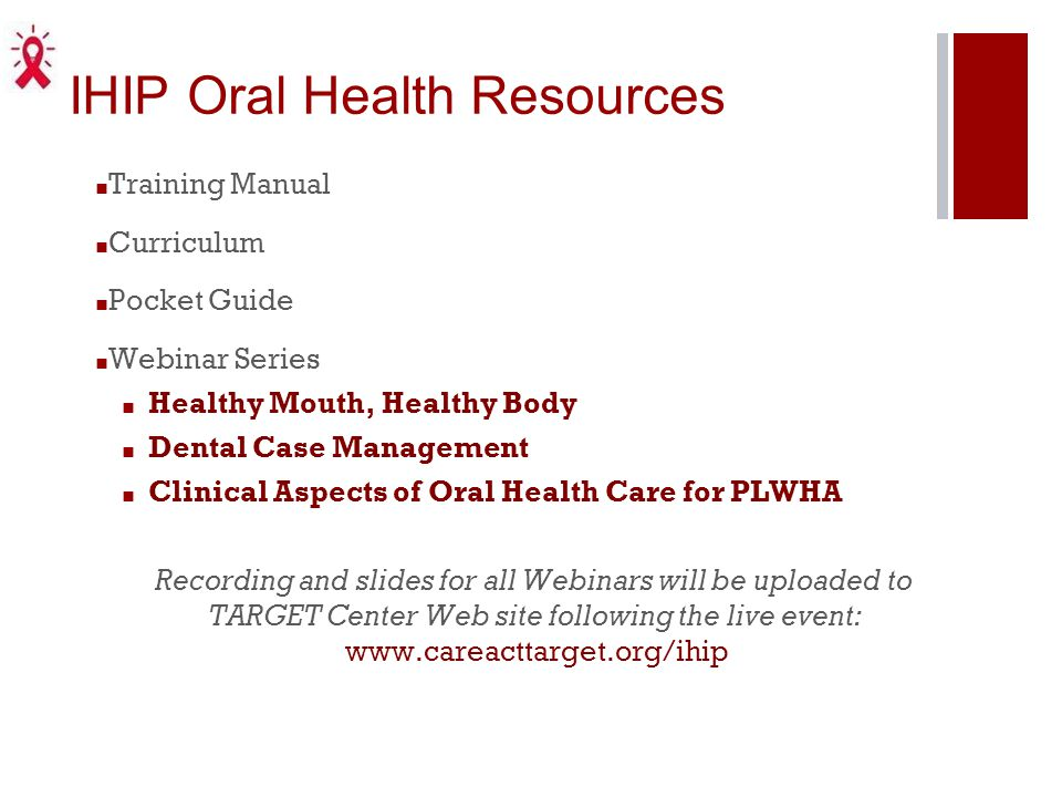 IHIP Oral Health Resources ■ Training Manual ■ Curriculum ■ Pocket Guide ■ Webinar Series ■ Healthy Mouth, Healthy Body ■ Dental Case Management ■ Cli