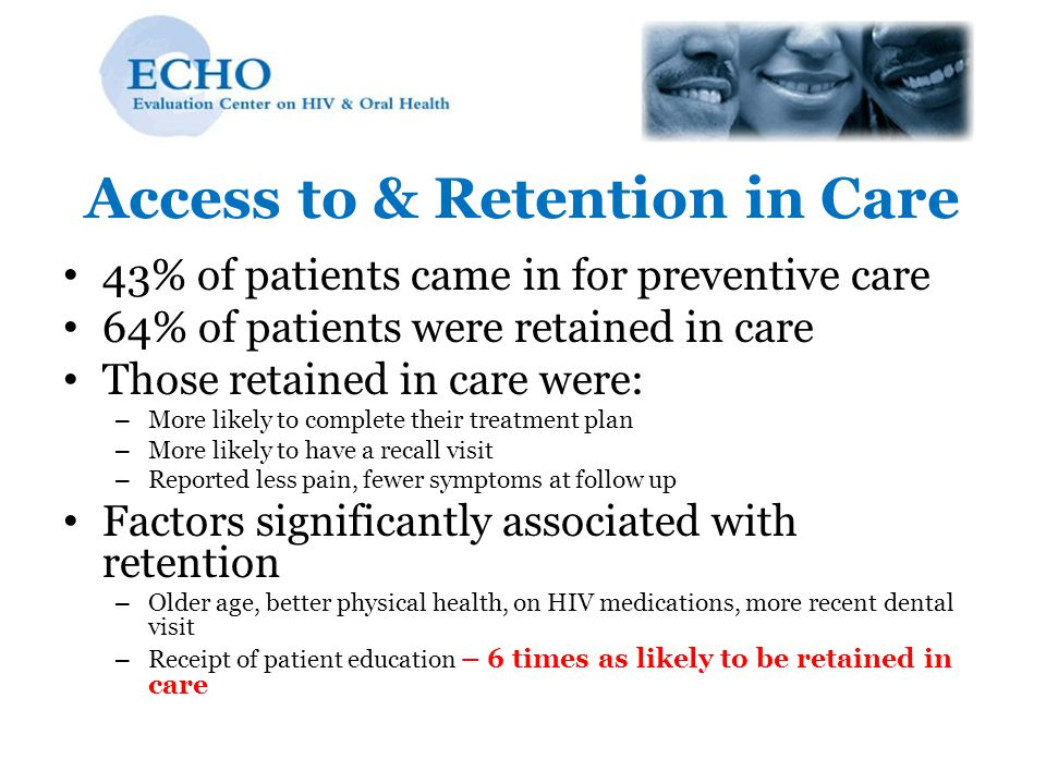 Access to & Retention in Care 43% of patients came in for preventive care 64% of patients were retained in care Those retained in care were: – More li