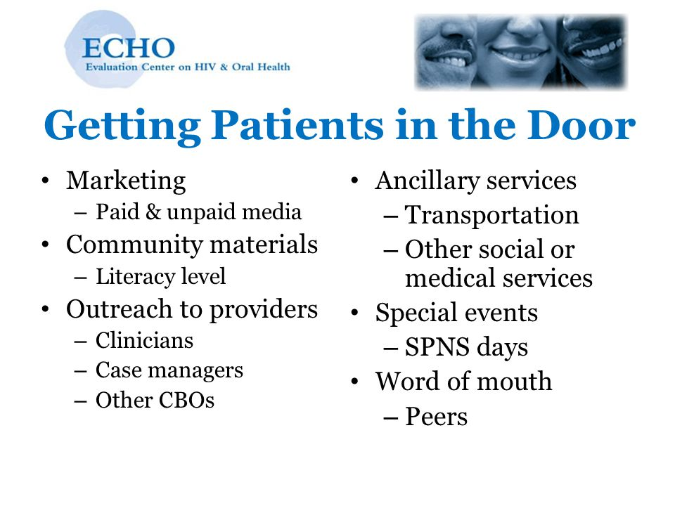 Getting Patients in the Door Marketing – Paid & unpaid media Community materials – Literacy level Outreach to providers – Clinicians – Case managers –