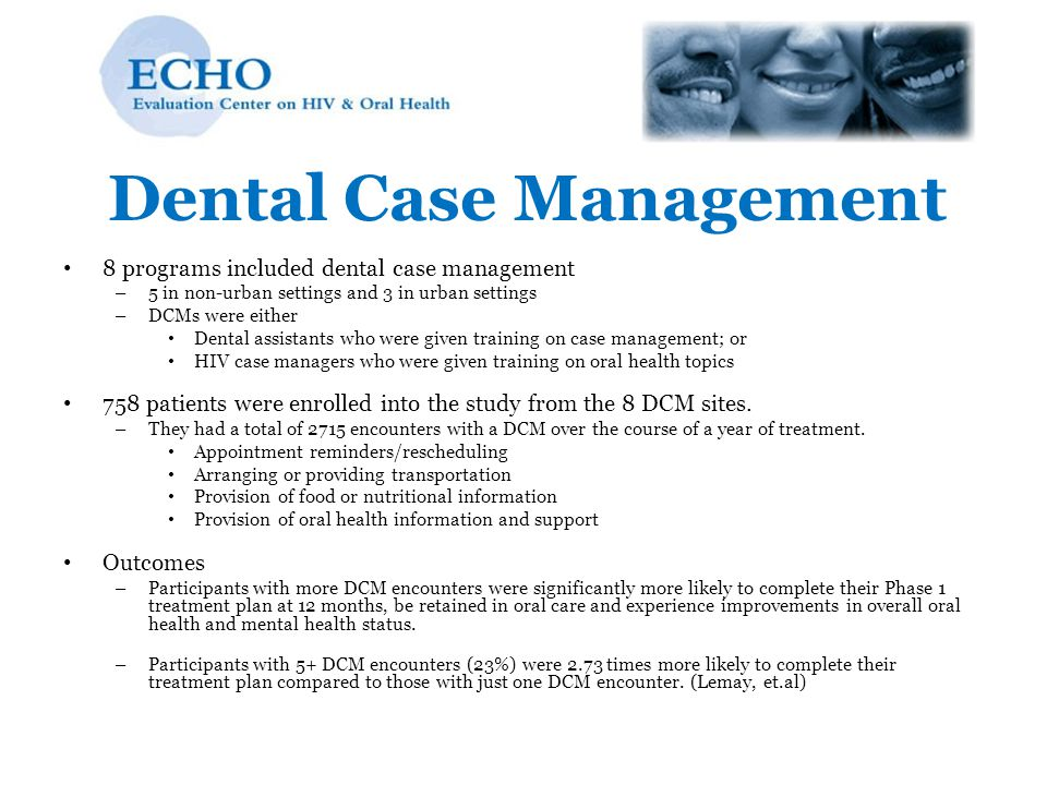 Dental Case Management 8 programs included dental case management – 5 in non-urban settings and 3 in urban settings – DCMs were either Dental assistan