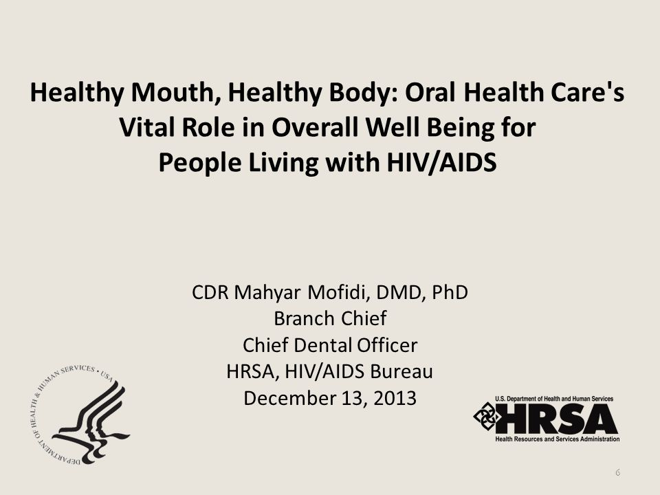 Healthy Mouth, Healthy Body: Oral Health Care's Vital Role in Overall Well Being for People Living with HIV/AIDS CDR Mahyar Mofidi, DMD, PhD Branch Ch