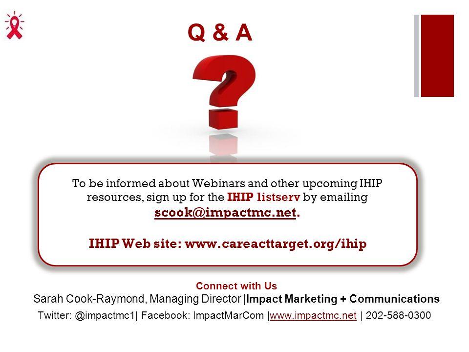 Q & A Twitter: @impactmc1| Facebook: ImpactMarCom |www.impactmc.net | 202-588-0300www.impactmc.net Connect with Us Sarah Cook-Raymond, Managing Direct