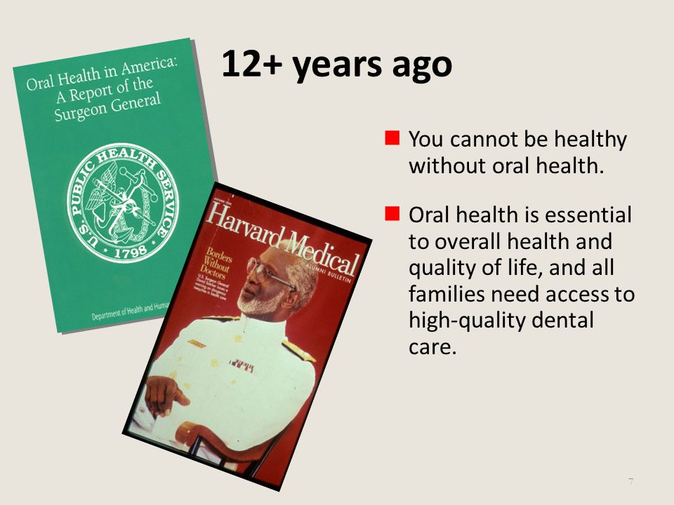 12+ years ago You cannot be healthy without oral health. Oral health is essential to overall health and quality of life, and all families need access