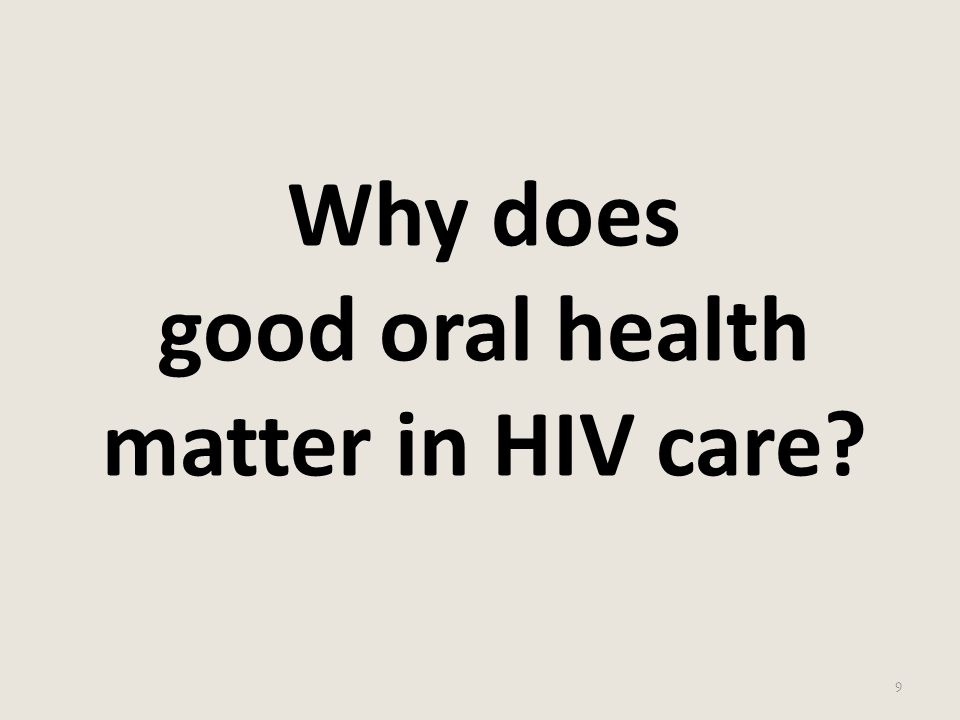 Why does good oral health matter in HIV care? 9