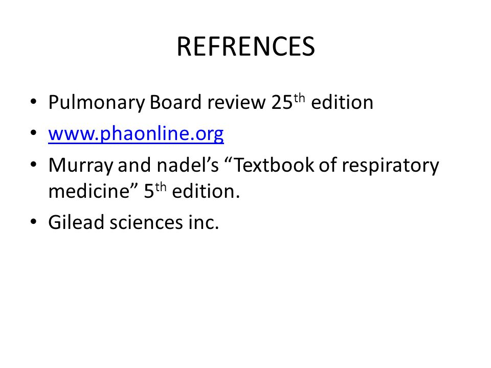 REFRENCES Pulmonary Board review 25 th edition www.phaonline.org Murray and nadel's Textbook of respiratory medicine 5 th edition.