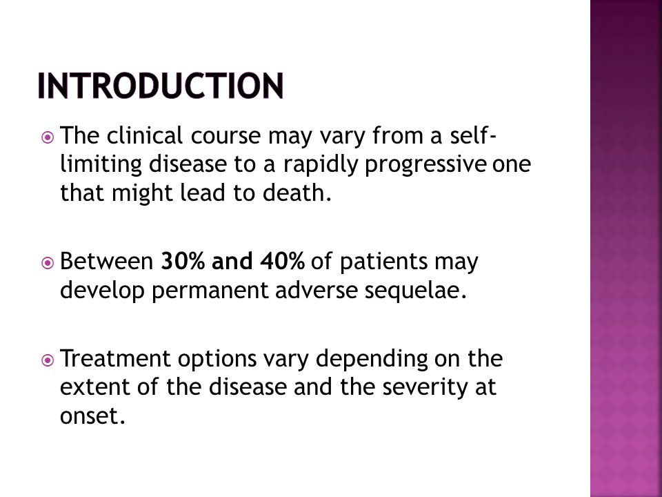  The clinical course may vary from a self- limiting disease to a rapidly progressive one that might lead to death.  Between 30% and 40% of patients