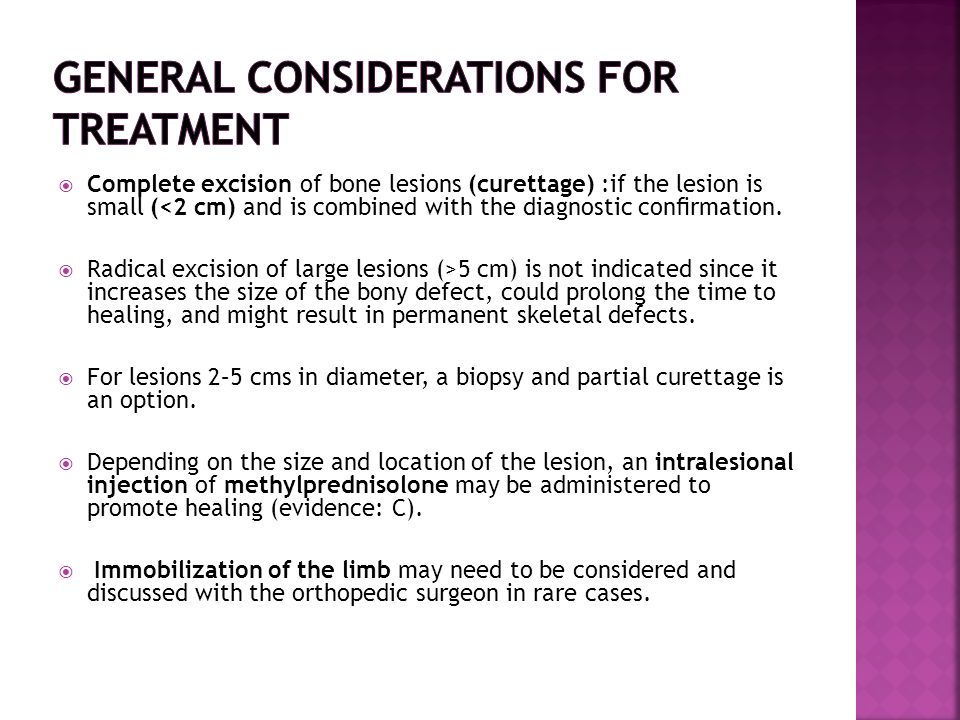  Complete excision of bone lesions (curettage) :if the lesion is small (<2 cm) and is combined with the diagnostic confirmation.  Radical excision of