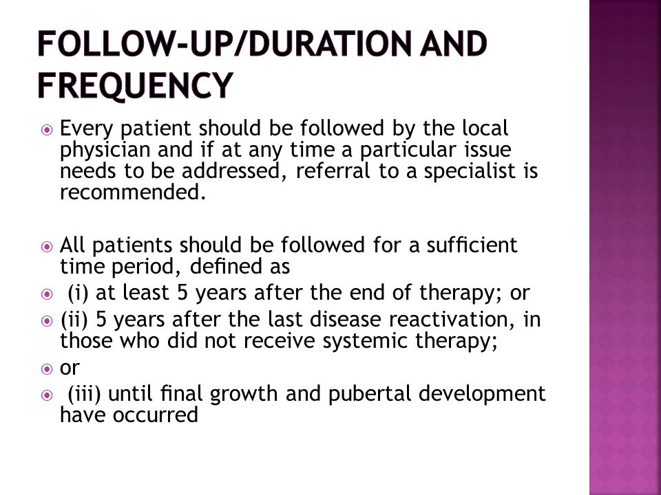  Every patient should be followed by the local physician and if at any time a particular issue needs to be addressed, referral to a specialist is rec