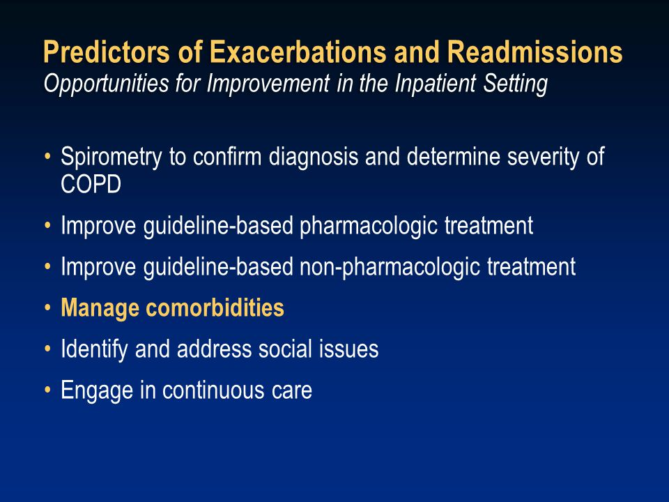 Predictors of Exacerbations and Readmissions Opportunities for Improvement in the Inpatient Setting Spirometry to confirm diagnosis and determine seve