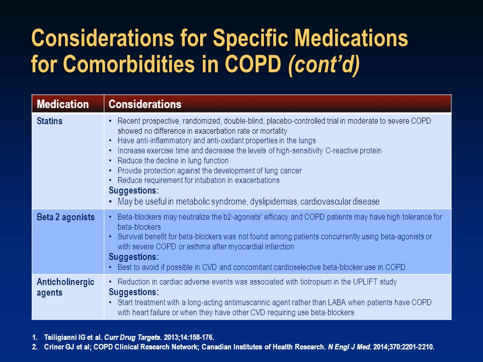 Considerations for Specific Medications for Comorbidities in COPD (cont'd) MedicationConsiderations Statins Recent prospective, randomized, double-bli