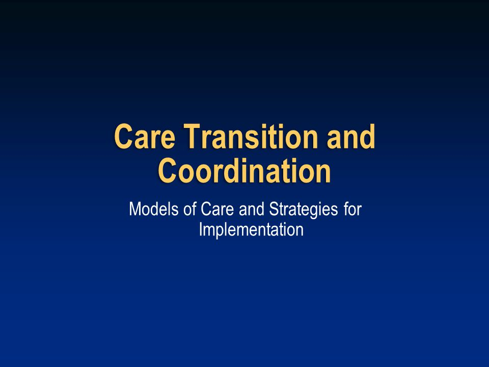 Care Transition and Coordination Models of Care and Strategies for Implementation