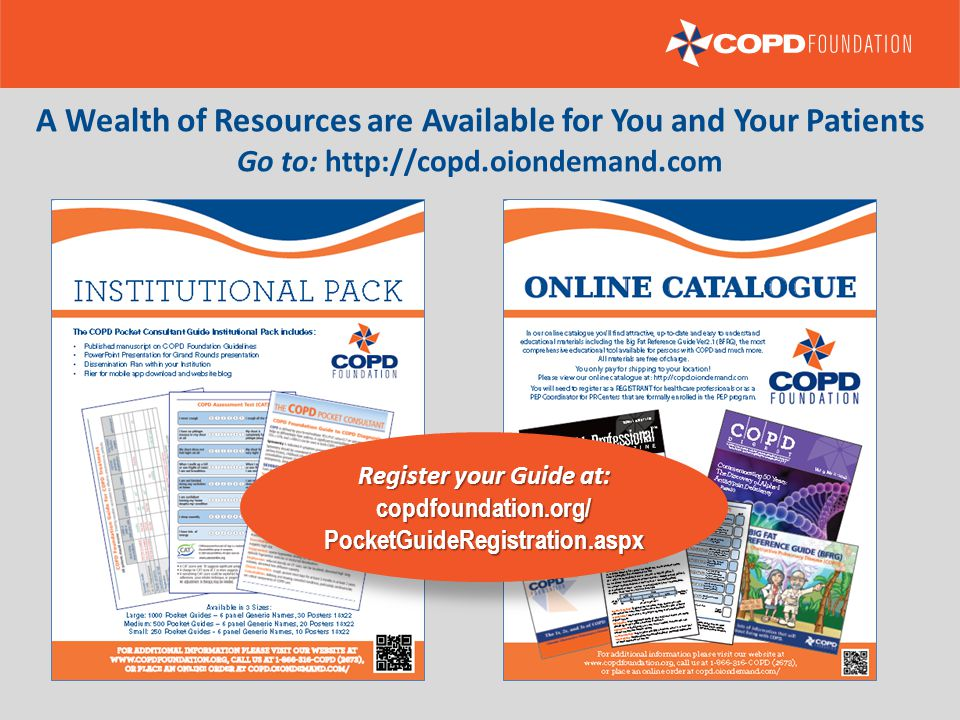 A WEALTH OF RESOURCES FOR YOU AND YOUR PATIENTS HTTP://COPD.OIONDEMAND.COM A Wealth of Resources are Available for You and Your Patients Go to: http:/